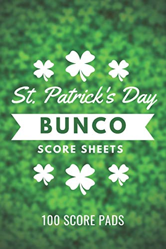 St. Patrick's Day Bunco Score Sheets: 100 Score Pads for Bunco Players, Score Keeper Tracker, Game Record Notebook, Gift Ideas for Bunco Party Night, Bunco Dice Game, Green Clover
