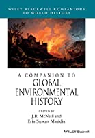 A Companion to Global Environmental History (Wiley Blackwell Companions to World History)