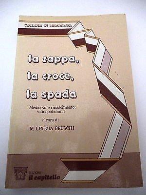 M.LETIZIA BRUSCHI: La zappa, la croce, la spada - 1990 IL CAPITELLO A23