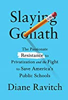 Slaying Goliath: The Passionate Resistance to Privatization and the Fight to Save America's Public Schools