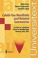 Calabi-Yau Manifolds and Related Geometries by Mark Gross Daniel Huybrechts Dominic Joyce(2003-01-17)