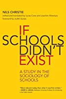 If Schools Didn't Exist: A Study in the Sociology of Schools