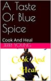 A Taste Of Blue Spice: Cook And Heal (English Edition)