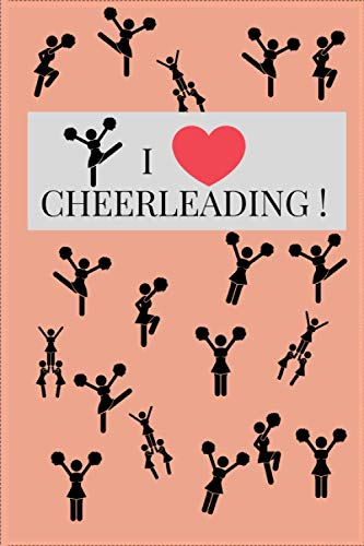 I LOVE CHEERLEADING !: lined journal notebook for cheerleaders cheerleading Coaches logbook organizer diary notebook keepsake journal 6X9 120 pages