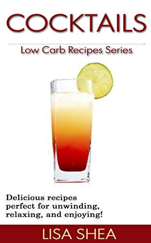 Cocktails - Low Carb Recipes (Low Carb Reference) by [Lisa Shea]