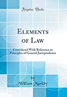 Elements of Law: Considered with Reference to Principles of General Jurisprudence (Classic Reprint)