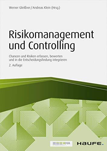 Risikomanagement und Controlling: Chancen und Risiken erfassen, bewerten und in die Entscheidungsfindung integrieren (Haufe Fachpraxis 1485)