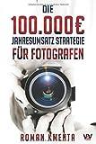 Expert Marketplace -  Mag.   Roman   Kmenta  - Die 100.000 € Jahresumsatz Strategie für Fotografen: Was Sie als Fotograf abseits von Nikon, Canon und Photoshop unbedingt benötigen, um mit der Fotografie sehr gut zu verdienen