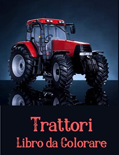 Libro da Colorare Trattori: 50 bellissimi trattori da colorare - Trattori Libro da Colorare Per Bambini - Colorare trattori - per ragazzi e ragazze, Disegni di trattori e macchine agricole