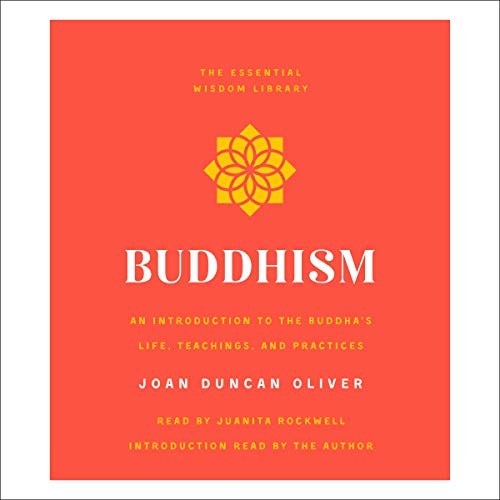 Buddhism     An Introduction to the Buddha's Life, Teachings, and Practices (The Essential Wisdom Library)              By:                                                                                                                                 Joan Duncan Oliver                               Narrated by:                                                                                                                                 Juanita Rockwell,                                                                                        Joan Duncan Oliver - introduction                      Length: 4 hrs and 50 mins     Not rated yet     Overall 0.0