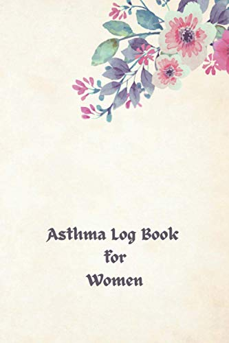 asthma… log book for women: Undated blank asthma symptoms tracker with Medication triggers, Peak flow Meter include Exercise tracker Organizer