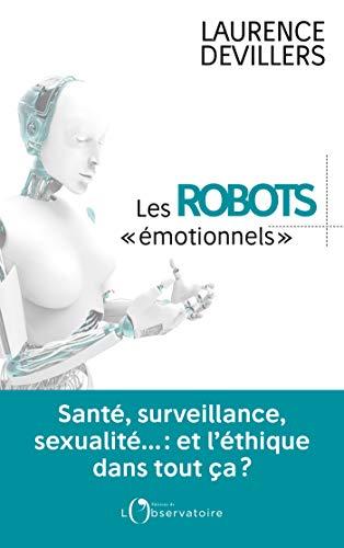 Les robots émotionnels: Santé, surveillance, sexualité… : et l'éthique dans tout ça ? (ESSAIS)
