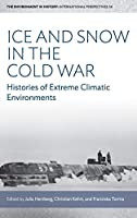 Ice and Snow in the Cold War: Histories of Extreme Climatic Environments (Environment in History: International Perspectives)