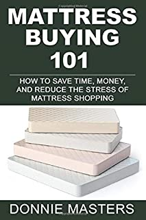 MATTRESS BUYING 101: How To Save Time, Money, and Reduce the Stress of Mattress Shopping