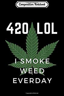 Composition Notebook: Funny Cannabis Weed Meme 420 LOL I smoke weed everyday Journal/Notebook Blank Lined Ruled 6x9 100 Pages