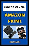 How to Cancel Amazon Prime: How to Cancel Amazon Prime Membership Fast (English Edition)