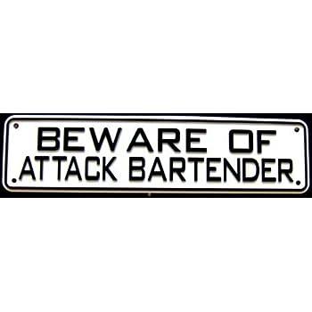 Beware of Attack Bartender Sign