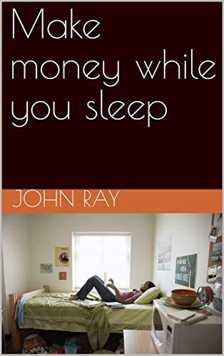 Make money while you sleep (English Edition)