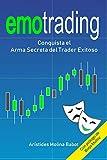 Emotrading: Conquista el Arma Secreta del Trader Exitoso: 1