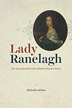 Lady Ranelagh: The Incomparable Life of Robert Boyle's Sister (Synthesis) (English Edition) par [Michelle DiMeo]