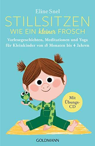 Stillsitzen wie ein kleiner Frosch: Vorlesegeschichten, Meditationen und Yoga für Kleinkinder von 18 Monaten bis 4 Jahren - Mit Übungs-CD (German Edition)