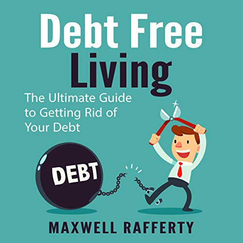 Debt Free Living: The Ultimate Guide to Getting Rid of Your Debt Titelbild