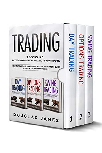 TRADING: 3 BOOKS IN 1 : DAY TRADING + OPTIONS TRADING + SWING TRADING. HOW TO TRADE AND MAKE MONEY TROUGH A BEGINNERS GUIDE TO LEARN THE BEST STRATEGIES. (English Edition)