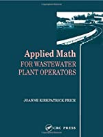 Applied Math for Wastewater Plant Operators (Mathematics for Water and Wastewater Treatment Plant Operators Series)