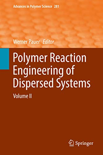 Polymer Reaction Engineering of Dispersed Systems: Volume II (Advances in Polymer Science Book 281) (English Edition)