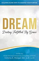 Dream: Destiny Fulfilled By Grace