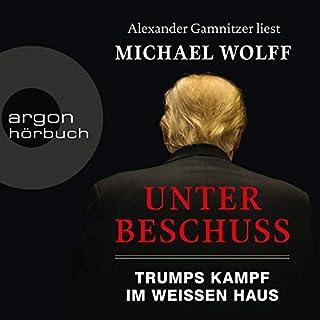 Unter Beschuss     Trumps Kampf im Weißen Haus              Autor:                                                                                                                                 Michael Wolff                               Sprecher:                                                                                                                                 Alexander Gamnitzer                      Spieldauer: 15 Std. und 32 Min.     4 Bewertungen     Gesamt 3,3