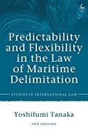 Predictability and Flexibility in the Law of Maritime Delimitation (Studies in International Law)
