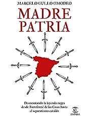 Madre patria: Desmontando la leyenda negra desde Bartolomé de las Casas hasta el separatismo catalán (NO FICCIÓN)