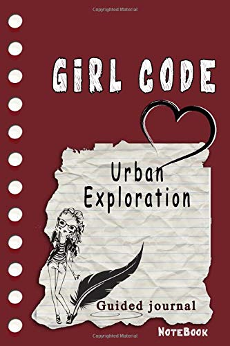 Girl Code Urban Exploration: is not a Comic Coloring Books. Is a Gift for Personal dear diary journal notebook, Don't be wimpy to write or draw ... self-help book for teenage girls and adult