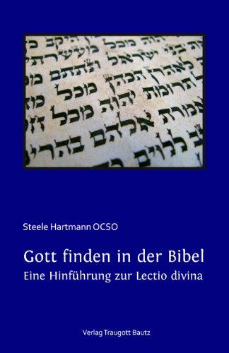 Gott finden in der Bibel. Eine Hinführung zur Lectio divina Aus dem Englischen übersetzt von Daniel Tibi OSB (German Edition)