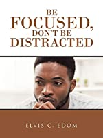 Be Focused, Don't Be Distracted