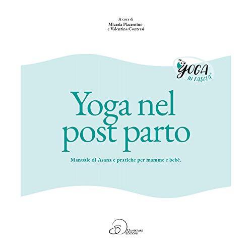 Yoga nel post parto. Manuale di asana e pratiche per mamme e bebè