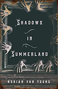 Shadows in Summerland by [Adrian Van Young]