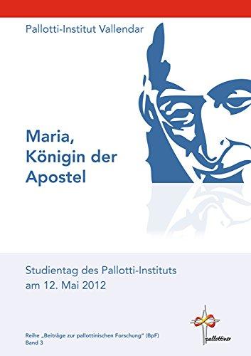 Maria, Königin der Apostel: Studientag des Pallotti-Instituts am 12. Mai 2012 (Beiträge zur Pallottinischen Forschung (BpF) 3)