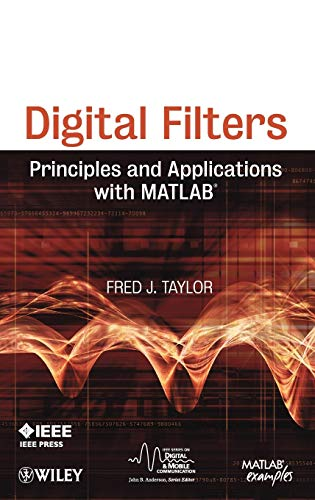Digital Filters: Principles and Applications with MATLAB (IEEE Press Series on Digital & Mobile Communication, Band 30)