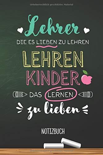 Lehrer die es lieben zu lehren, lehren Kinder das Lernen zu lieben: A5 Notizbuch als Abschiedsgeschenk für Lehrerin, Lehrer oder Pädagoge | Zum ... Danke sagen, Geburtstag oder Weihnachten