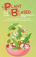 The Plant Based Diet Cookbook 2021: Tasty, Plant-Based Healthy Recipes To Cook Quick And Easy Meals