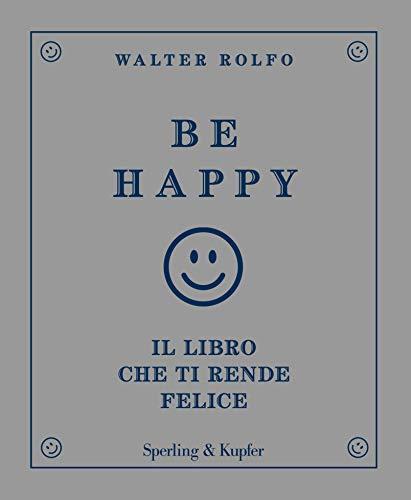 Be happy. Il libro che ti rende felice