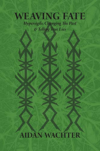 Compare Textbook Prices for Weaving Fate: Hypersigils, Changing the Past, & Telling True Lies Illustrated Edition ISBN 9780999356623 by Wachter, Aidan