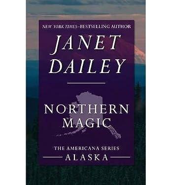 [ Northern Magic: Alaska (Americana #2) by Dailey, Janet ( Author ) Jun-2014 Paperback ]