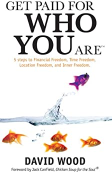 Get Paid For Who You Are by [David Wood, Jack Canfield]