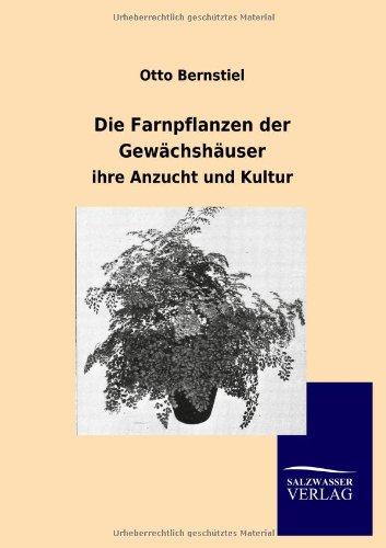 Die Farnpflanzen der Gewächshäuser: ihre Anzucht und Kultur