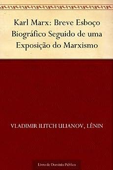 Karl Marx: Breve Esboço Biográfico Seguido de uma Exposição do Marxismo por [Vladimir Ilitch Ulianov Lênin, UTL]