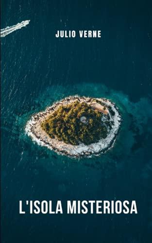 L isola misteriosa: Il romanzo più ambizioso e intrigante di Jules Verne.