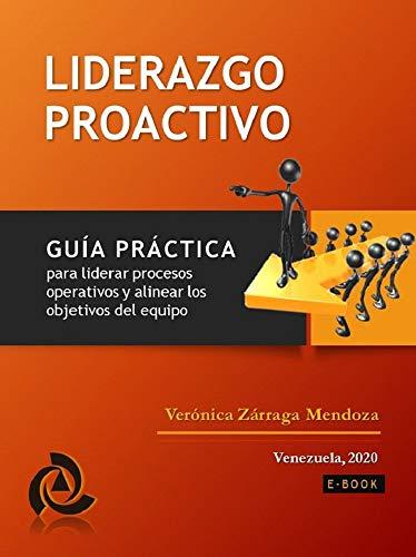 Liderazgo proactivo: Guía práctica para liderar procesos operativos y alinear los objetivos del equipo